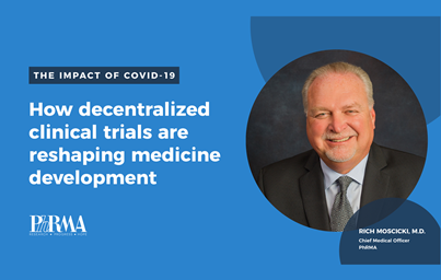 "An image featuring Dr. Richard Moscicki of PhRMA, and the text ""Impact of COVID-19: How decentralized clinical trials are reshaping medicine development"""